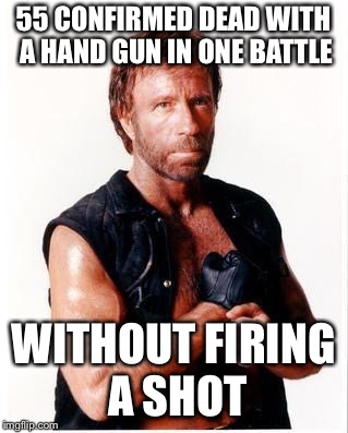 Chuck Only Uses Bullets When He Doesn't Feel Like Running | 55 CONFIRMED DEAD WITH A HAND GUN IN ONE BATTLE WITHOUT FIRING A SHOT | image tagged in memes,chuck norris flex,chuck norris | made w/ Imgflip meme maker