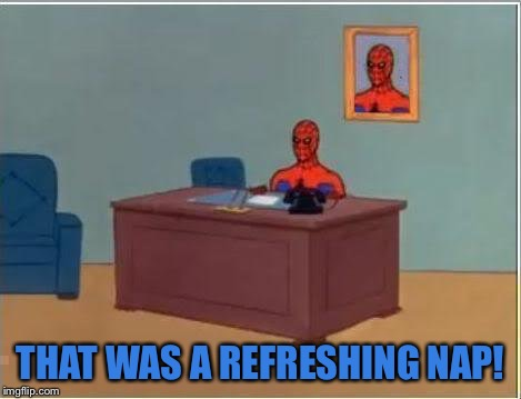 THAT WAS A REFRESHING NAP! | made w/ Imgflip meme maker