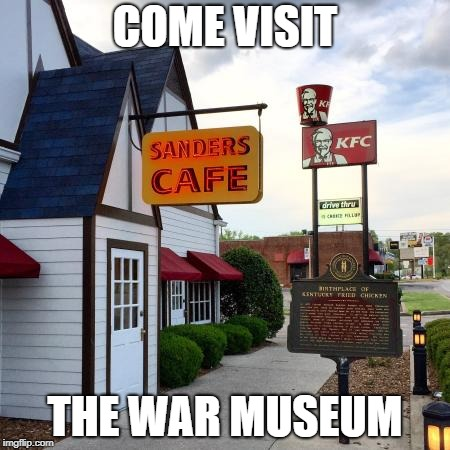 COME VISIT THE WAR MUSEUM | made w/ Imgflip meme maker