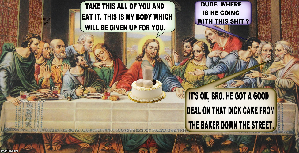 image tagged in jesus,jesus christ,the last supper,baker,cakes,last supper | made w/ Imgflip meme maker
