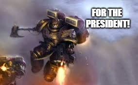 Space Force 40K | FOR THE PRESIDENT! | image tagged in space force,warhammer 40k | made w/ Imgflip meme maker