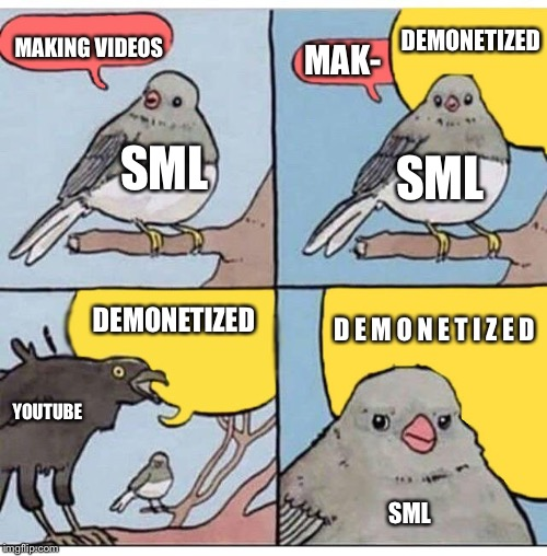 Don't you hate it when Youtube does that? | SML MAKING VIDEOS SML YOUTUBE SML MAK- DEMONETIZED DEMONETIZED D E M O N E T I Z E D | image tagged in annoyed bird,demonetized,youtube,sml,memes | made w/ Imgflip meme maker