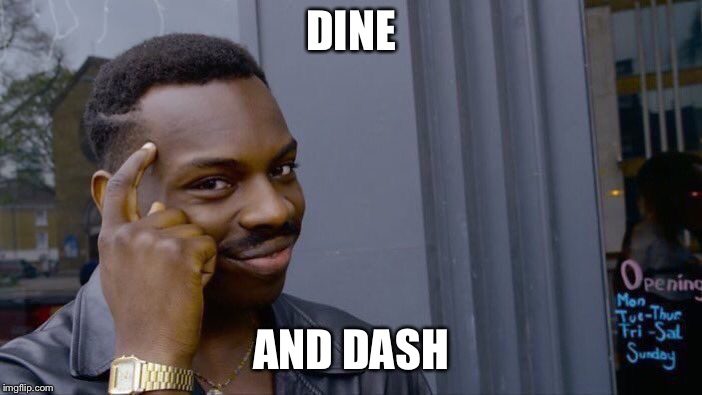 Roll Safe Think About It Meme | DINE AND DASH | image tagged in memes,roll safe think about it | made w/ Imgflip meme maker