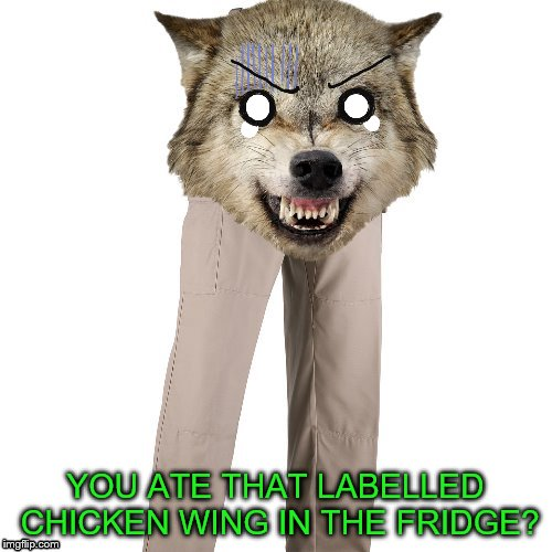 YOU ATE THAT LABELLED CHICKEN WING IN THE FRIDGE? | made w/ Imgflip meme maker