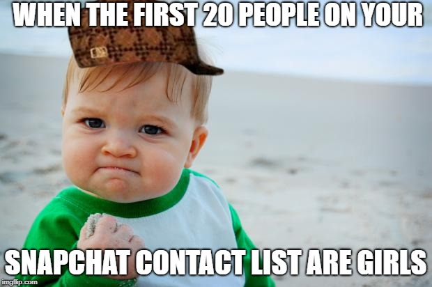 Succes Kid Beach | WHEN THE FIRST 20 PEOPLE ON YOUR SNAPCHAT CONTACT LIST ARE GIRLS | image tagged in succes kid beach,scumbag | made w/ Imgflip meme maker
