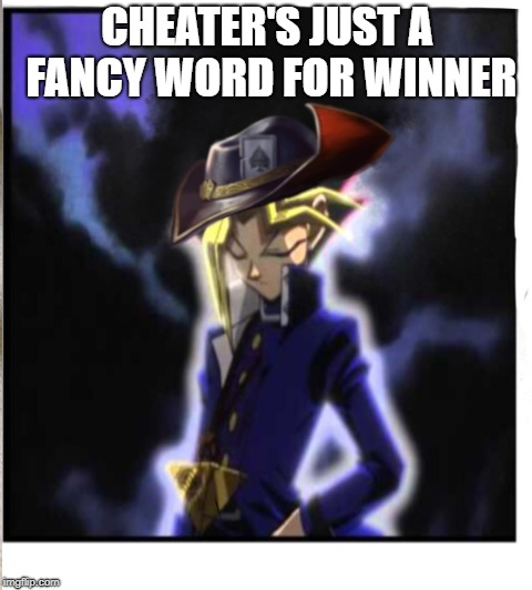 Heart of the cards | CHEATER'S JUST A FANCY WORD FOR WINNER | image tagged in yugioh | made w/ Imgflip meme maker