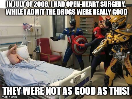 The good news is that I didn't feel any pain from my spinal arthritis for 2 months after my release | IN JULY OF 2008, I HAD OPEN-HEART SURGERY. WHILE I ADMIT THE DRUGS WERE REALLY GOOD THEY WERE NOT AS GOOD AS THIS! | image tagged in drugs,open heart surgery,hallucinations | made w/ Imgflip meme maker