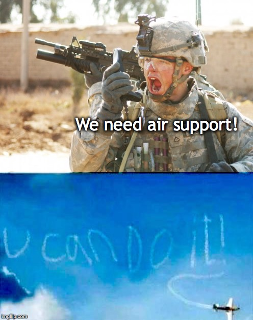 We need air support! | image tagged in us military,air force,army,funny memes | made w/ Imgflip meme maker