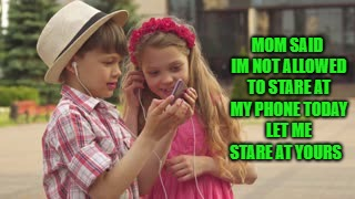 smart phones  | MOM SAID IM NOT ALLOWED TO STARE AT MY PHONE TODAY LET ME STARE AT YOURS | image tagged in i phone,kids,meme,funny | made w/ Imgflip meme maker