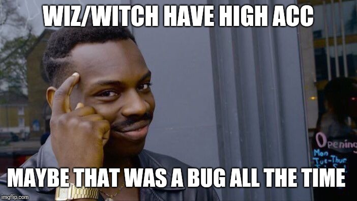 Roll Safe Think About It Meme | WIZ/WITCH HAVE HIGH ACC MAYBE THAT WAS A BUG ALL THE TIME | image tagged in memes,roll safe think about it | made w/ Imgflip meme maker