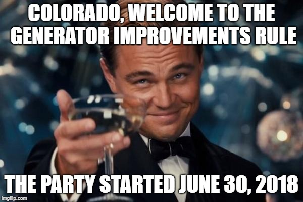 Leonardo Dicaprio Cheers Meme | COLORADO, WELCOME TO THE GENERATOR IMPROVEMENTS RULE THE PARTY STARTED JUNE 30, 2018 | image tagged in memes,leonardo dicaprio cheers | made w/ Imgflip meme maker