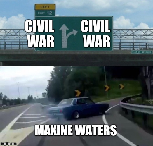 Left Exit 12 Off Ramp Meme | CIVIL WAR CIVIL WAR MAXINE WATERS | image tagged in memes,left exit 12 off ramp | made w/ Imgflip meme maker