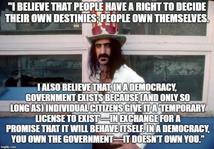 """I BELIEVE THAT PEOPLE HAVE A RIGHT TO DECIDE THEIR OWN DESTINIES; PEOPLE OWN THEMSELVES. I ALSO BELIEVE THAT, IN A DEMOCRACY, GOVERNMENT EX 