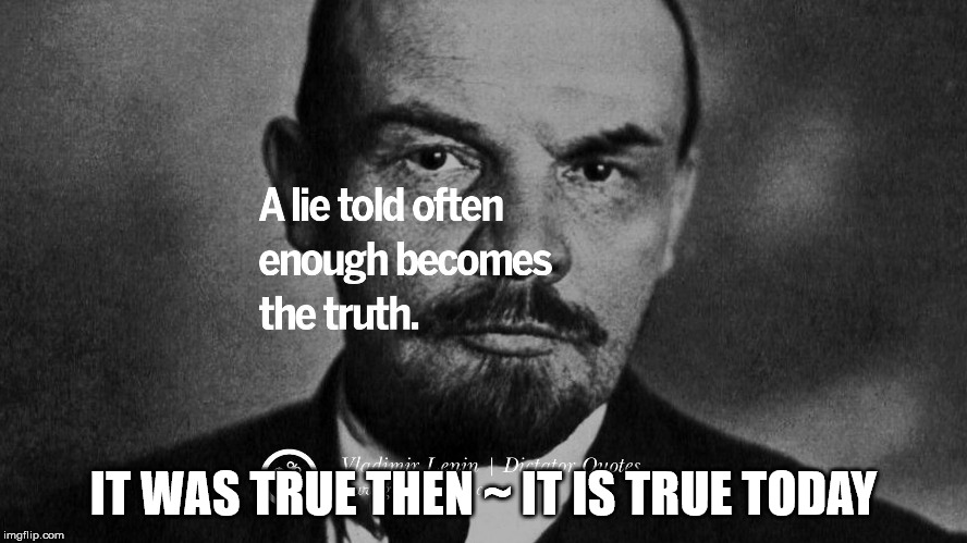 IT WAS TRUE THEN ~ IT IS TRUE TODAY | image tagged in political | made w/ Imgflip meme maker