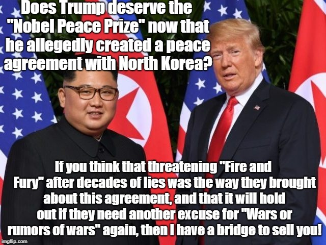 "North Korea Charade | Does Trump deserve the ""Nobel Peace Prize"" now that he allegedly created a peace agreement with North Korea? If you think that threatening "" 