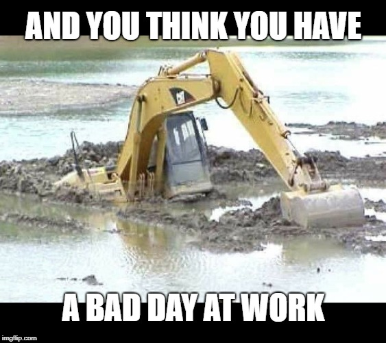 And you think you have a bad day at work | AND YOU THINK YOU HAVE A BAD DAY AT WORK | image tagged in having a bad day,bad day at work,bad day,work | made w/ Imgflip meme maker