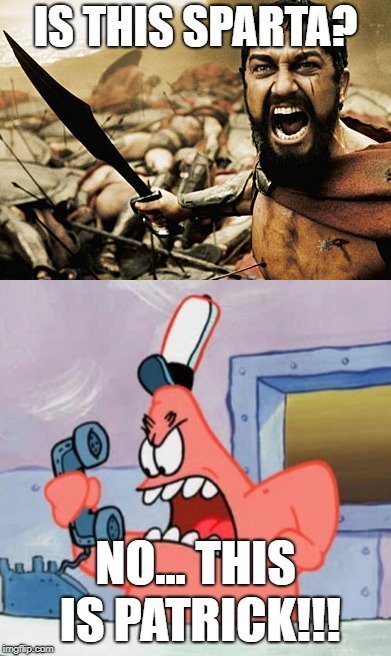 IS THIS SPARTA? NO... THIS IS PATRICK!!! | image tagged in no this is patrick | made w/ Imgflip meme maker