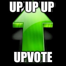 UP UP UP UPVOTE | made w/ Imgflip meme maker