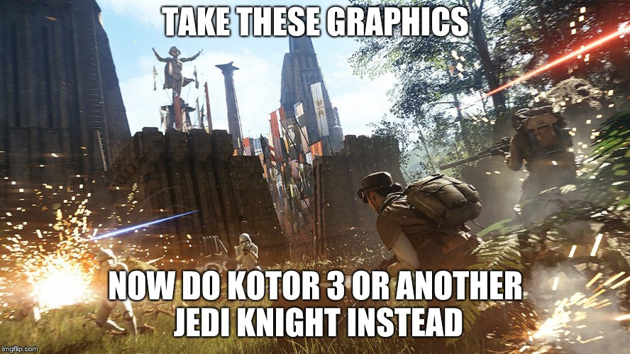 TAKE THESE GRAPHICS NOW DO KOTOR 3 OR ANOTHER JEDI KNIGHT INSTEAD | image tagged in gaming | made w/ Imgflip meme maker