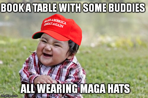 Evil Toddler Meme | BOOK A TABLE WITH SOME BUDDIES ALL WEARING MAGA HATS | image tagged in memes,evil toddler | made w/ Imgflip meme maker