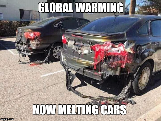 GLOBAL WARMING NOW MELTING CARS | image tagged in melting car | made w/ Imgflip meme maker
