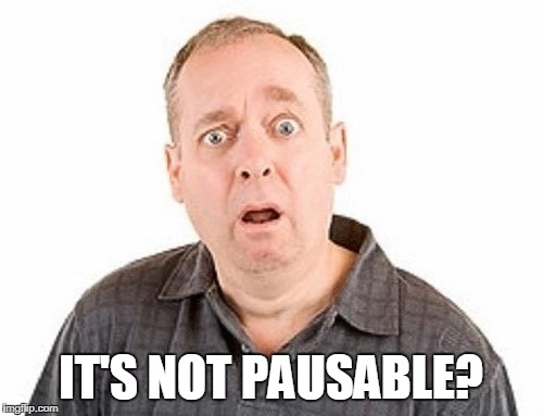 IT'S NOT PAUSABLE? | made w/ Imgflip meme maker
