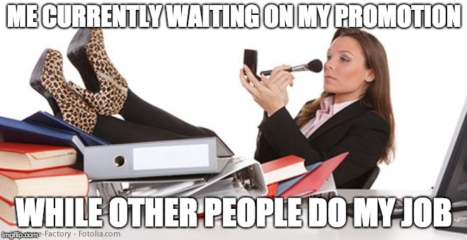 Lazy worker | ME CURRENTLY WAITING ON MY PROMOTION WHILE OTHER PEOPLE DO MY JOB | image tagged in lazy worker | made w/ Imgflip meme maker