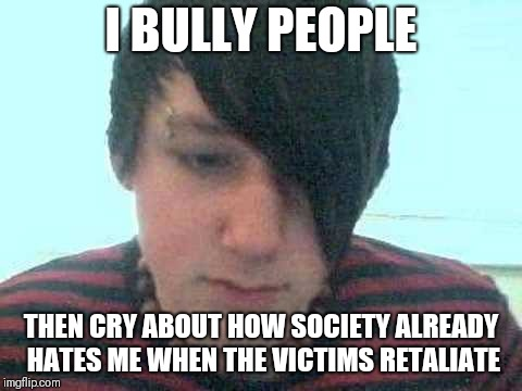 Why emos really get bullied | I BULLY PEOPLE THEN CRY ABOUT HOW SOCIETY ALREADY HATES ME WHEN THE VICTIMS RETALIATE | image tagged in emo kid,memes,emo,emo memes | made w/ Imgflip meme maker