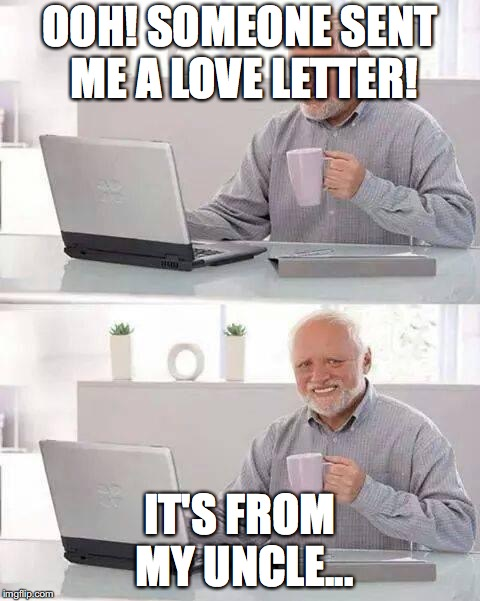 That darn uncle! | OOH! SOMEONE SENT ME A LOVE LETTER! IT'S FROM MY UNCLE... | image tagged in memes,hide the pain harold,dank memes,funny,uncle,pedophile | made w/ Imgflip meme maker