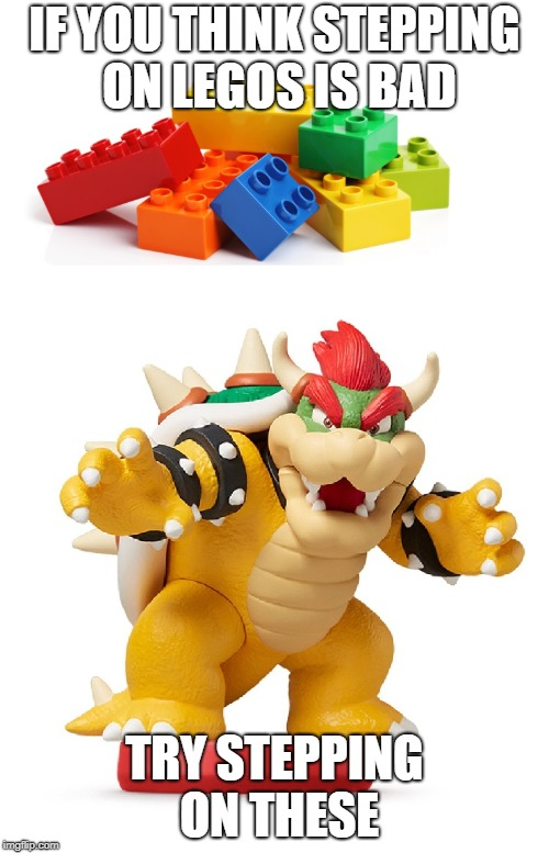 painful experience | IF YOU THINK STEPPING ON LEGOS IS BAD TRY STEPPING ON THESE | image tagged in lego,mario | made w/ Imgflip meme maker