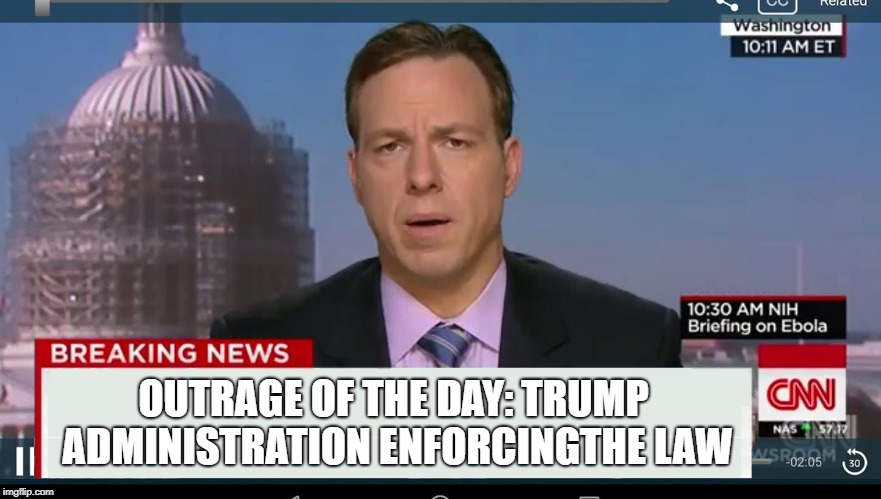 cnn breaking news template | OUTRAGE OF THE DAY: TRUMP ADMINISTRATION ENFORCINGTHE LAW | image tagged in cnn breaking news template | made w/ Imgflip meme maker