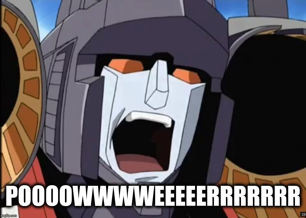 Starscream on Old Spice | POOOOWWWWEEEEERRRRRRR | image tagged in armada starscream scream | made w/ Imgflip meme maker