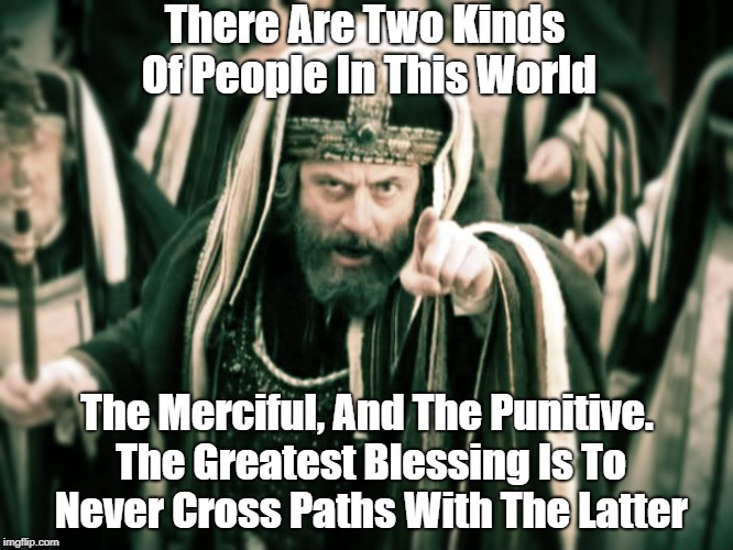There Are Two Kinds Of People In This World The Merciful, And The Punitive. The Greatest Blessing Is To Never Cross Paths With The Latter | made w/ Imgflip meme maker