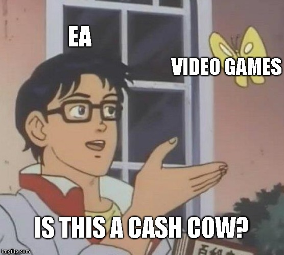 Is This A Pigeon Meme | EA VIDEO GAMES IS THIS A CASH COW? | image tagged in memes,is this a pigeon | made w/ Imgflip meme maker