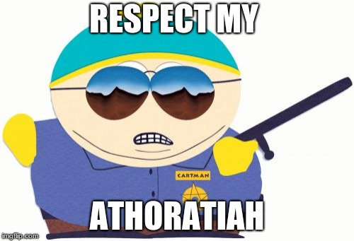 Officer Cartman | RESPECT MY ATHORATIAH | image tagged in memes,officer cartman | made w/ Imgflip meme maker