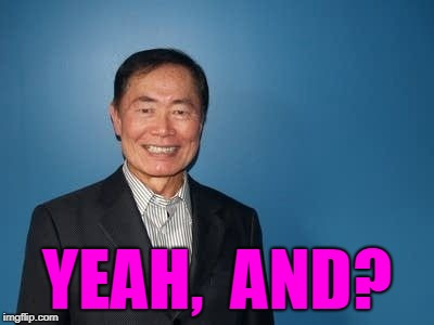 sulu | YEAH,  AND? | image tagged in sulu | made w/ Imgflip meme maker