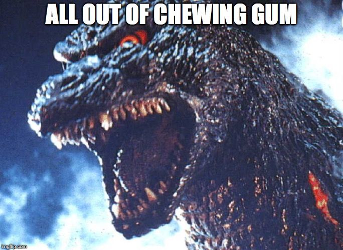 ALL OUT OF CHEWING GUM | made w/ Imgflip meme maker