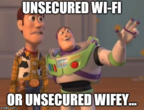 X, X Everywhere Meme | UNSECURED WI-FI OR UNSECURED WIFEY... | image tagged in memes,x,x everywhere,x x everywhere | made w/ Imgflip meme maker