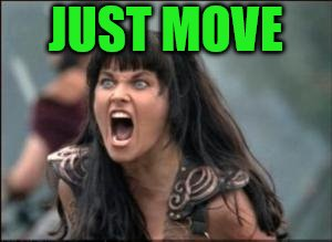 JUST MOVE | made w/ Imgflip meme maker