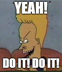 YEAH! DO IT! DO IT! | made w/ Imgflip meme maker