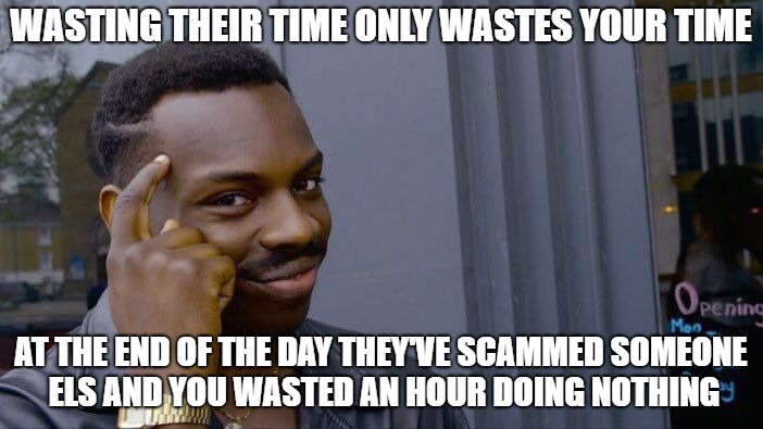 Roll Safe Think About It Meme | WASTING THEIR TIME ONLY WASTES YOUR TIME AT THE END OF THE DAY THEY'VE SCAMMED SOMEONE ELS AND YOU WASTED AN HOUR DOING NOTHING | image tagged in memes,roll safe think about it | made w/ Imgflip meme maker