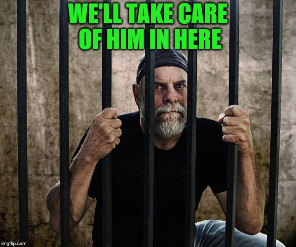 WE'LL TAKE CARE OF HIM IN HERE | made w/ Imgflip meme maker