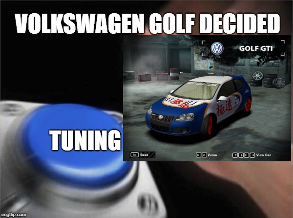 VOLKSWAGEN GOLF DECIDED | VOLKSWAGEN GOLF DECIDED TUNING | image tagged in car memes | made w/ Imgflip meme maker