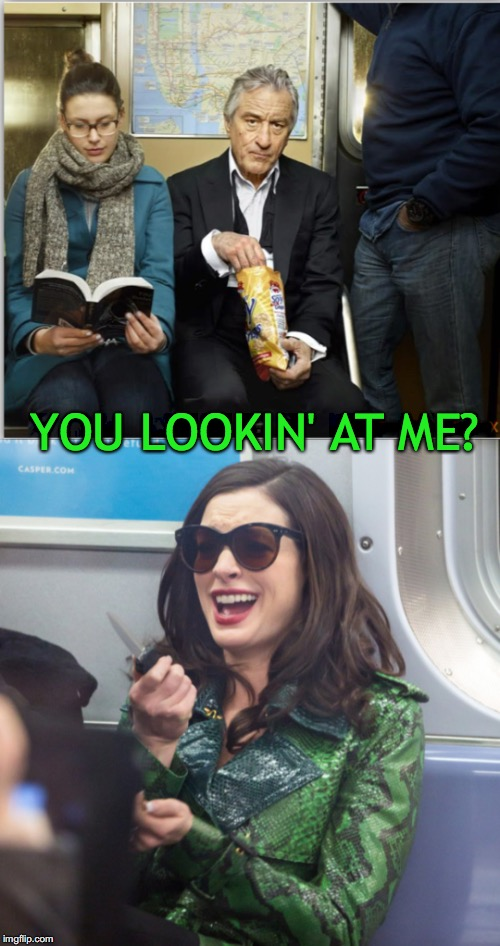 How To Handle A Subway Creep | .............. YOU LOOKIN' AT ME? | image tagged in robert de niro,creep,subway,harassment | made w/ Imgflip meme maker