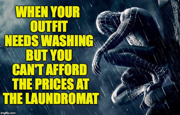 Wash day. | WHEN YOUR OUTFIT NEEDS WASHING BUT YOU CAN'T AFFORD THE PRICES AT THE LAUNDROMAT | image tagged in serious spidey,memes,wash day | made w/ Imgflip meme maker