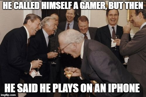 I Play on my mum's iPhone | HE CALLED HIMSELF A GAMER, BUT THEN HE SAID HE PLAYS ON AN IPHONE | image tagged in memes,iphone,mobile,gamer | made w/ Imgflip meme maker