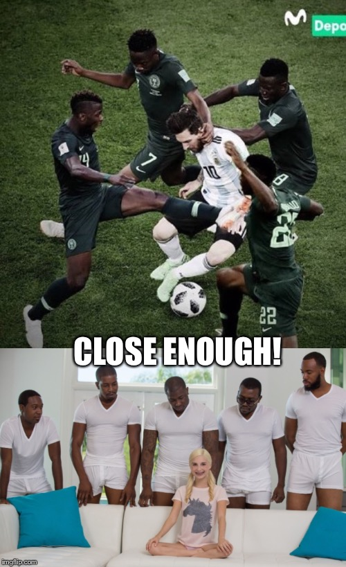 CLOSE ENOUGH! | image tagged in world cup | made w/ Imgflip meme maker
