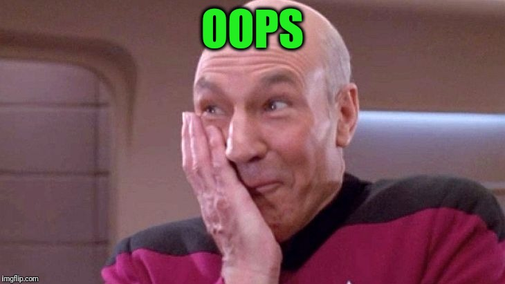 picard grin | OOPS | image tagged in picard grin | made w/ Imgflip meme maker