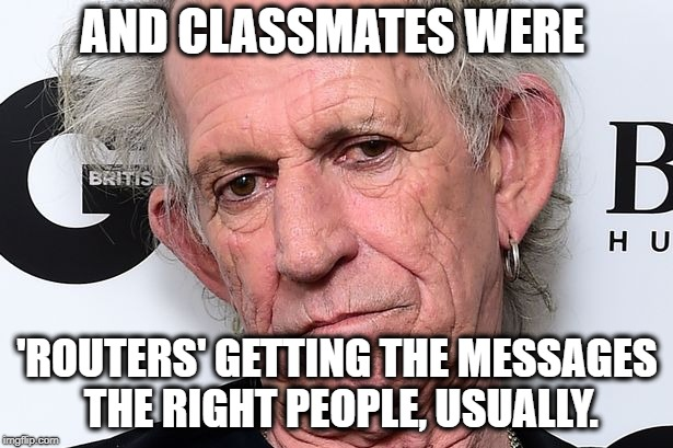 Old Keith | AND CLASSMATES WERE 'ROUTERS' GETTING THE MESSAGES THE RIGHT PEOPLE, USUALLY. | image tagged in old keith | made w/ Imgflip meme maker