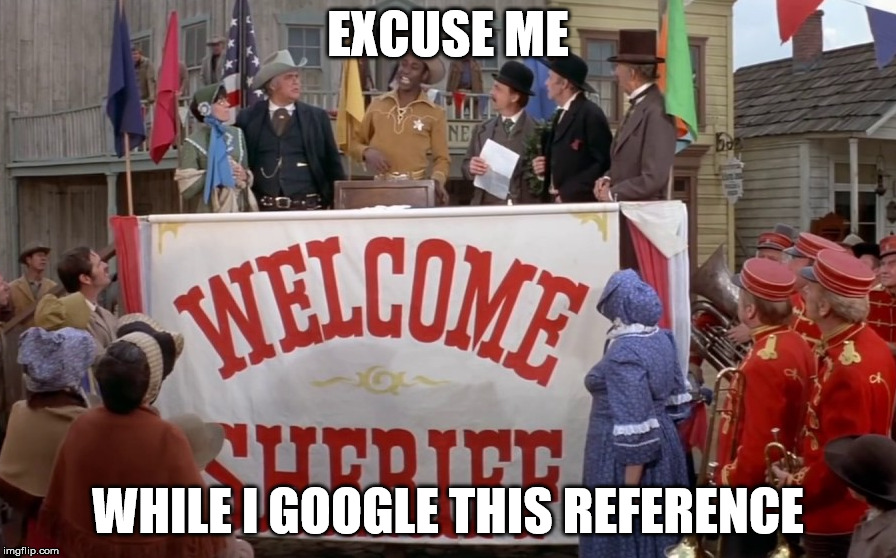Excuse me | EXCUSE ME WHILE I GOOGLE THIS REFERENCE | image tagged in blazing saddles,excuse me,google search | made w/ Imgflip meme maker